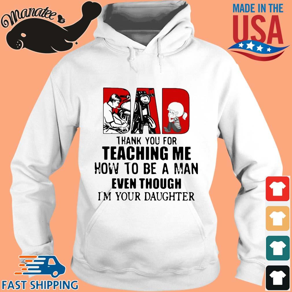 Dad thank you for teaching Me how to be a man even though I'm your daughter s hoodie trang