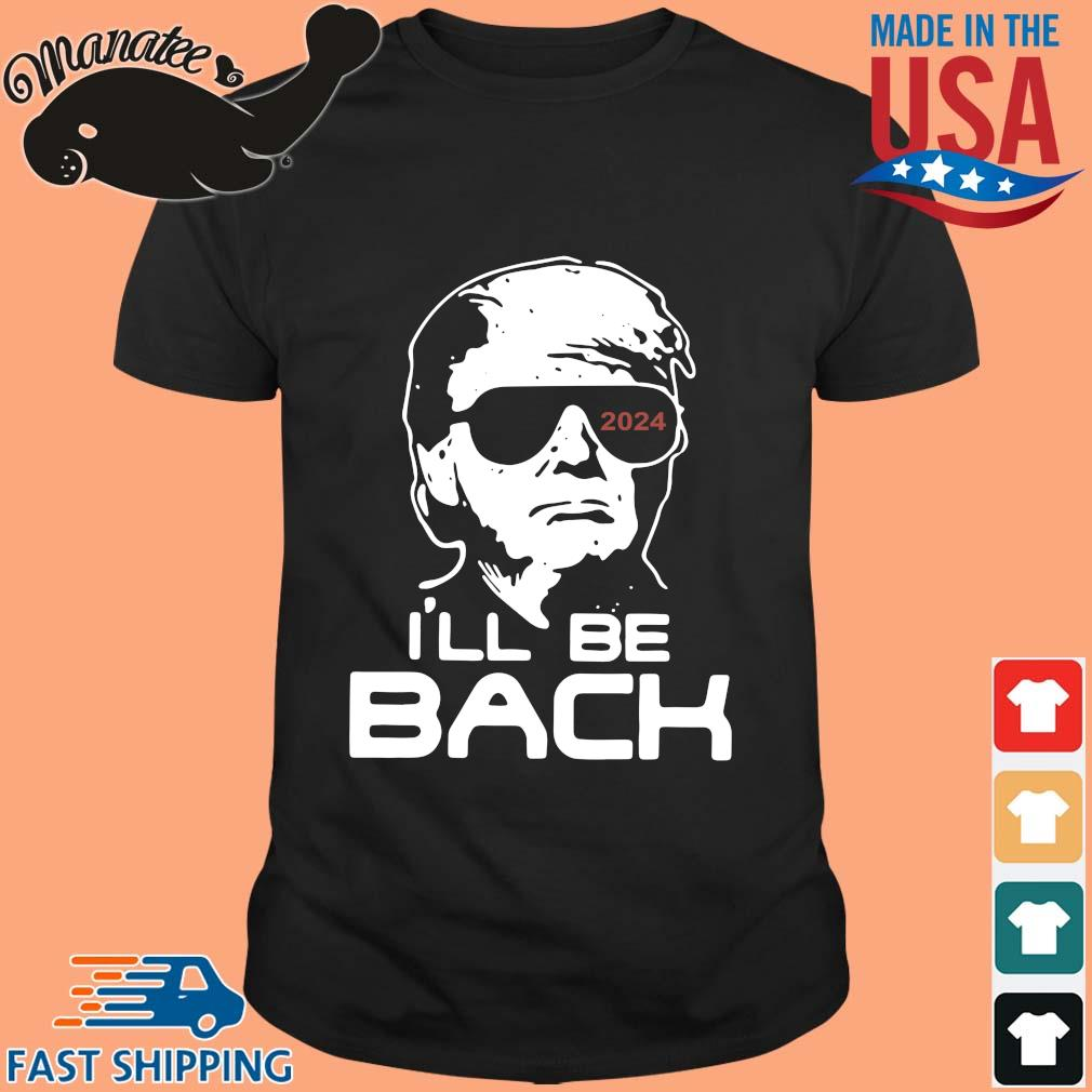 Donald Trump 2024 I'll be back shirt