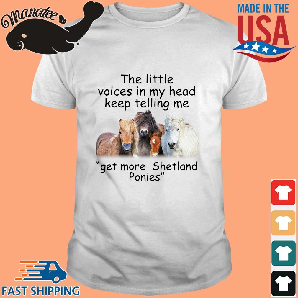 Horse the little voices in my head keep telling Me get more shetland ponies shirt