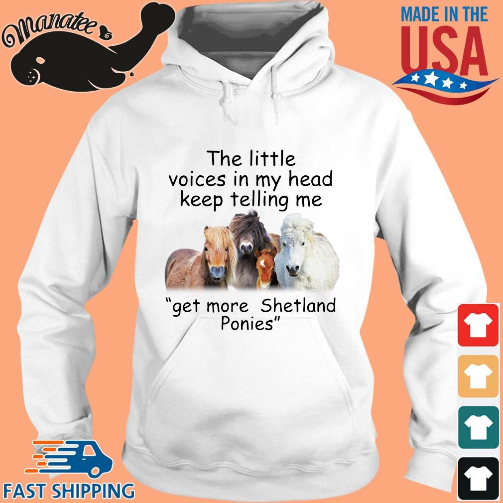 Horse the little voices in my head keep telling Me get more shetland ponies s hoodie trang