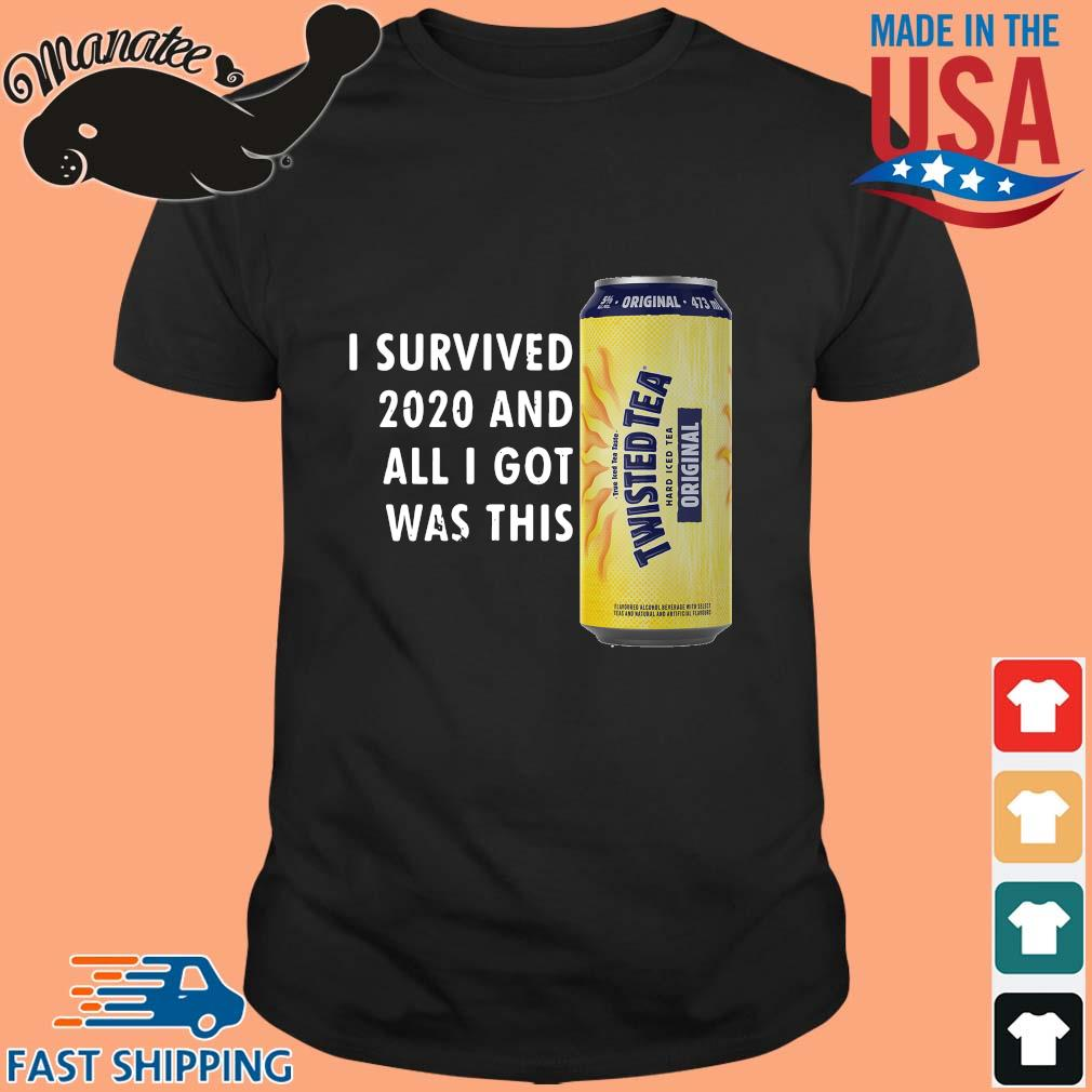 I survived 2020 and all I got was this Twisted Tea shirt