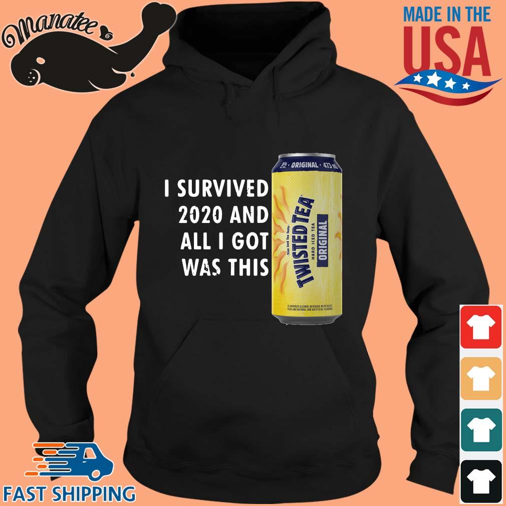 I survived 2020 and all I got was this Twisted Tea s hoodie den