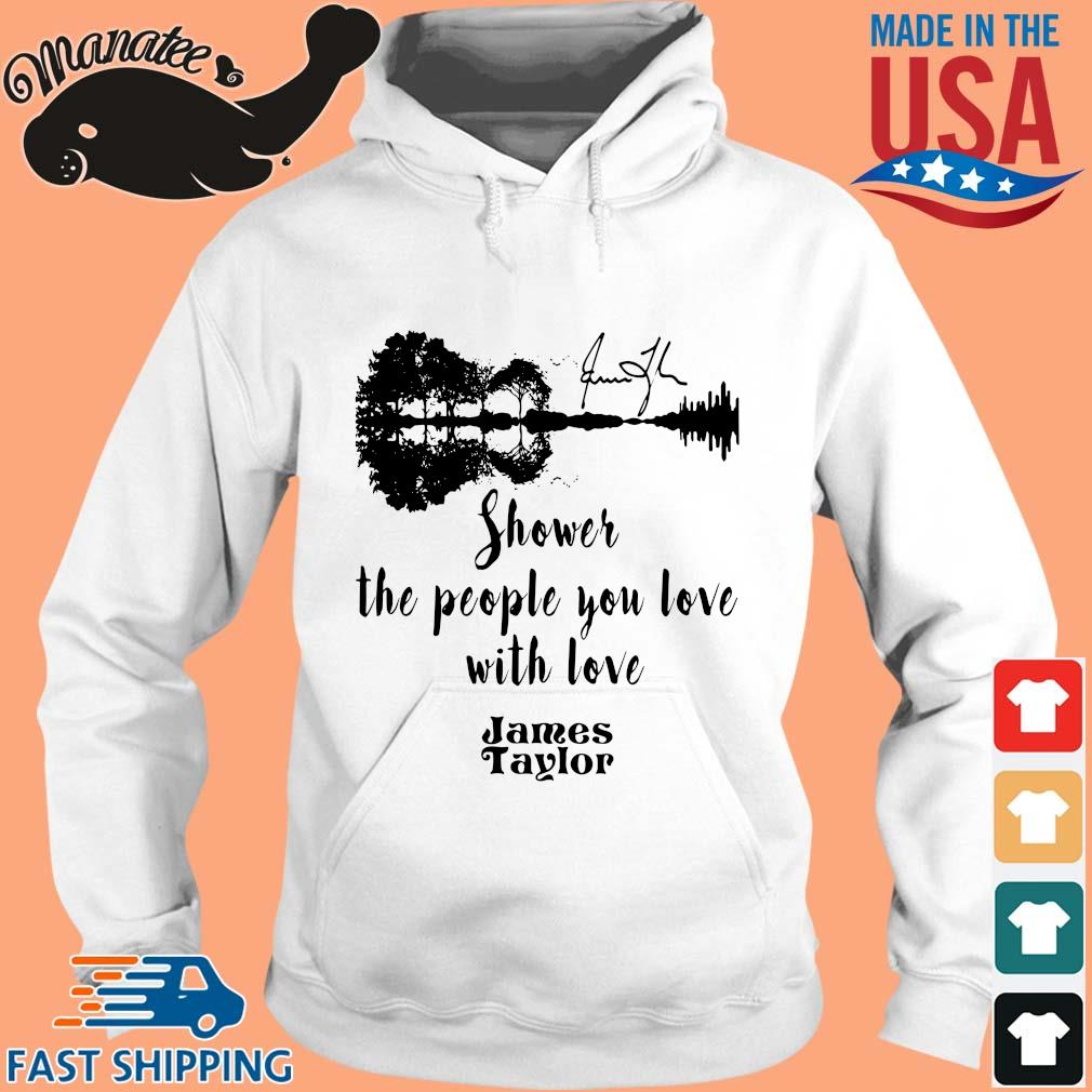 James Taylor shower the people you love with love s hoodie trang