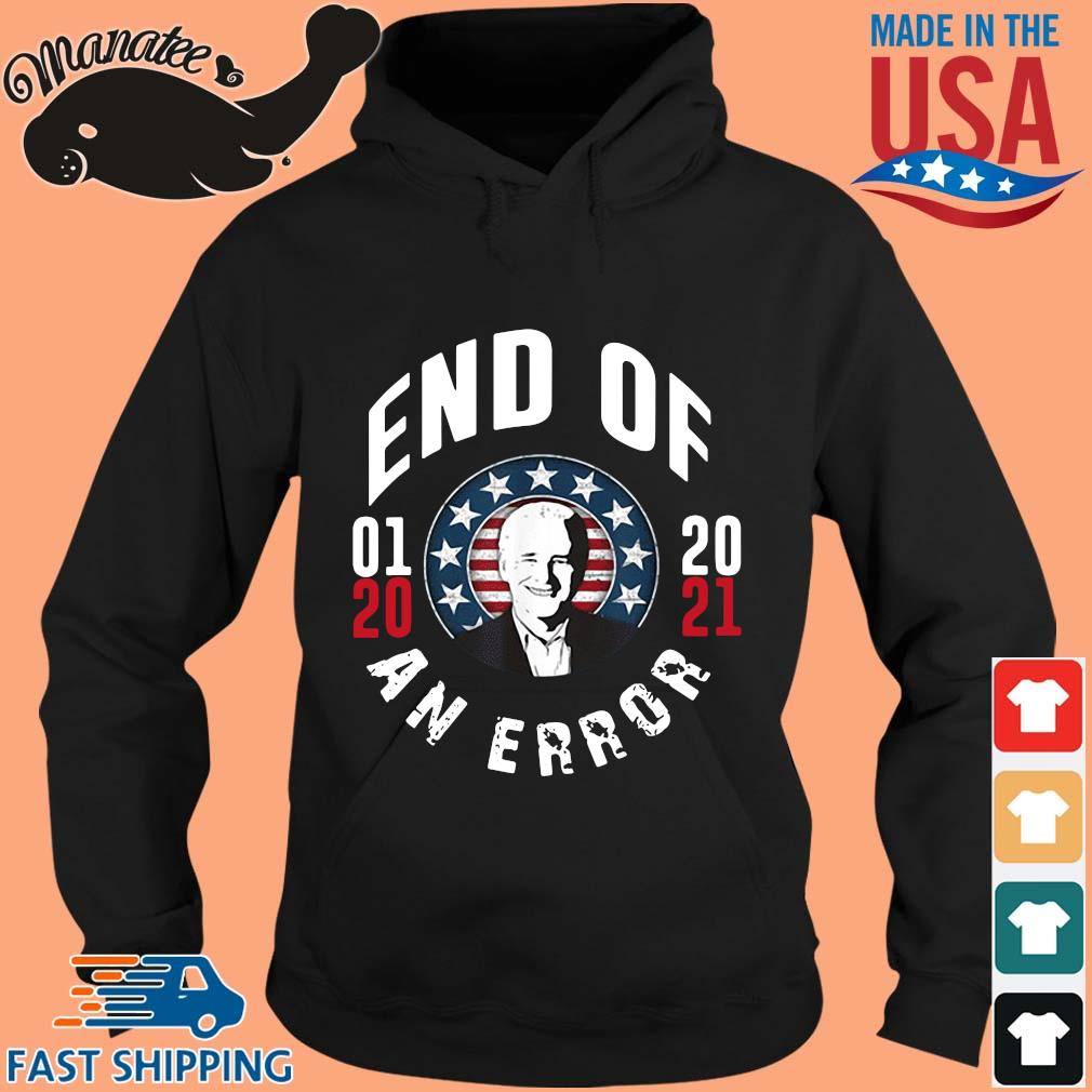 Joe Biden end of 01 20 2021 an error s hoodie den