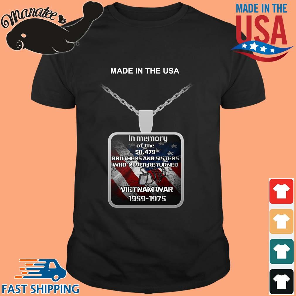 Made in the USA in memory of the 58 497 brothers and sisters who never returned Vietnam war 1959-1975 shirt