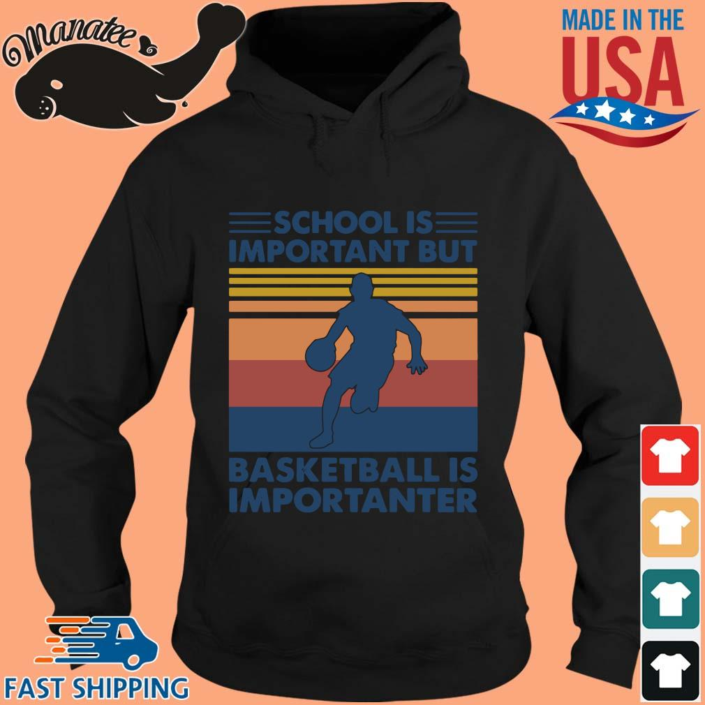 School is important but basketball is importanter vintage s hoodie den