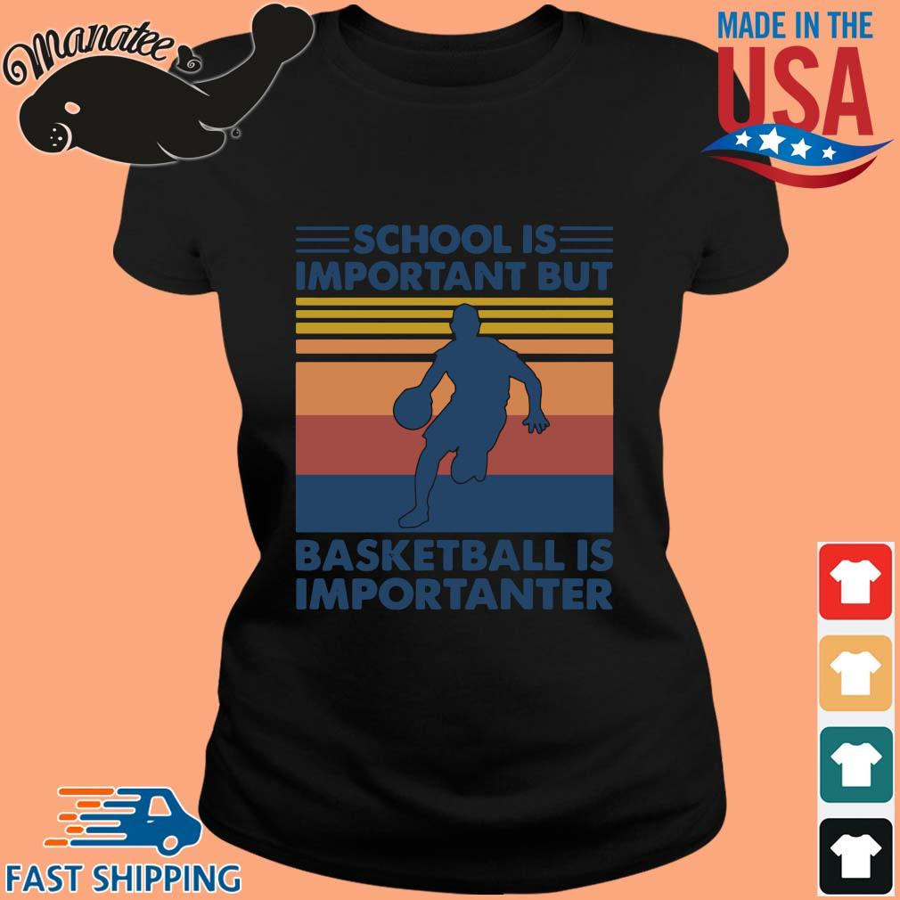 School is important but basketball is importanter vintage s ladies den