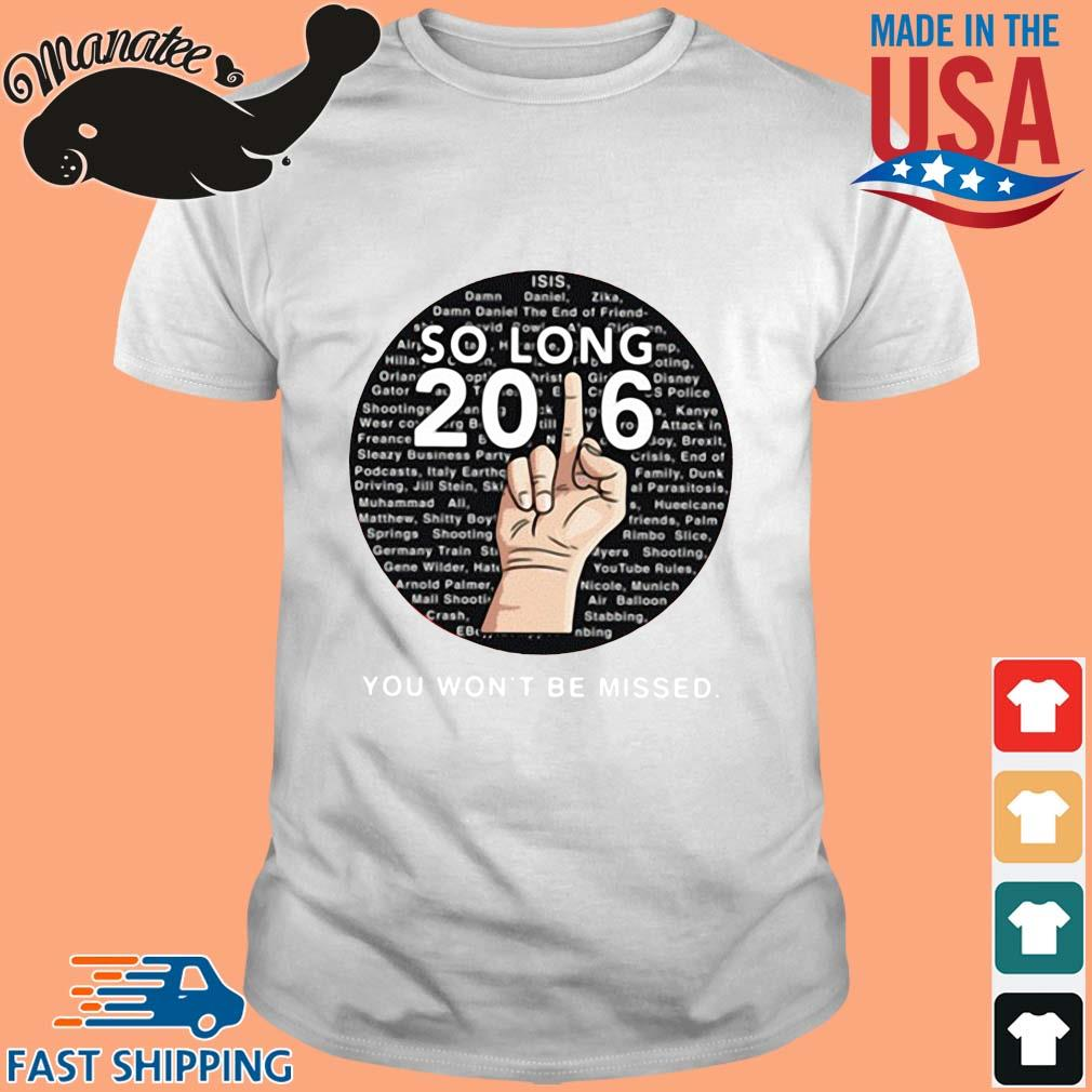 So Long 2016 You Won't Be Missed Shirt