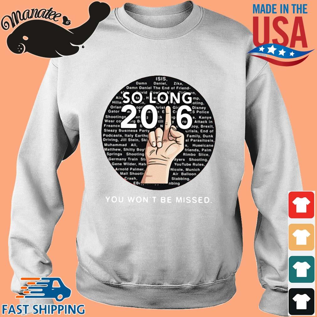 So Long 2016 You Won't Be Missed Shirt Sweater trang