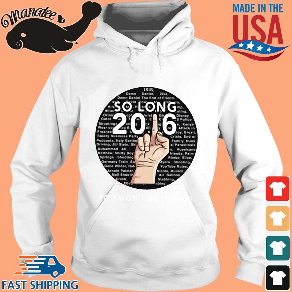 So Long 2016 You Won't Be Missed Shirt hoodie trang