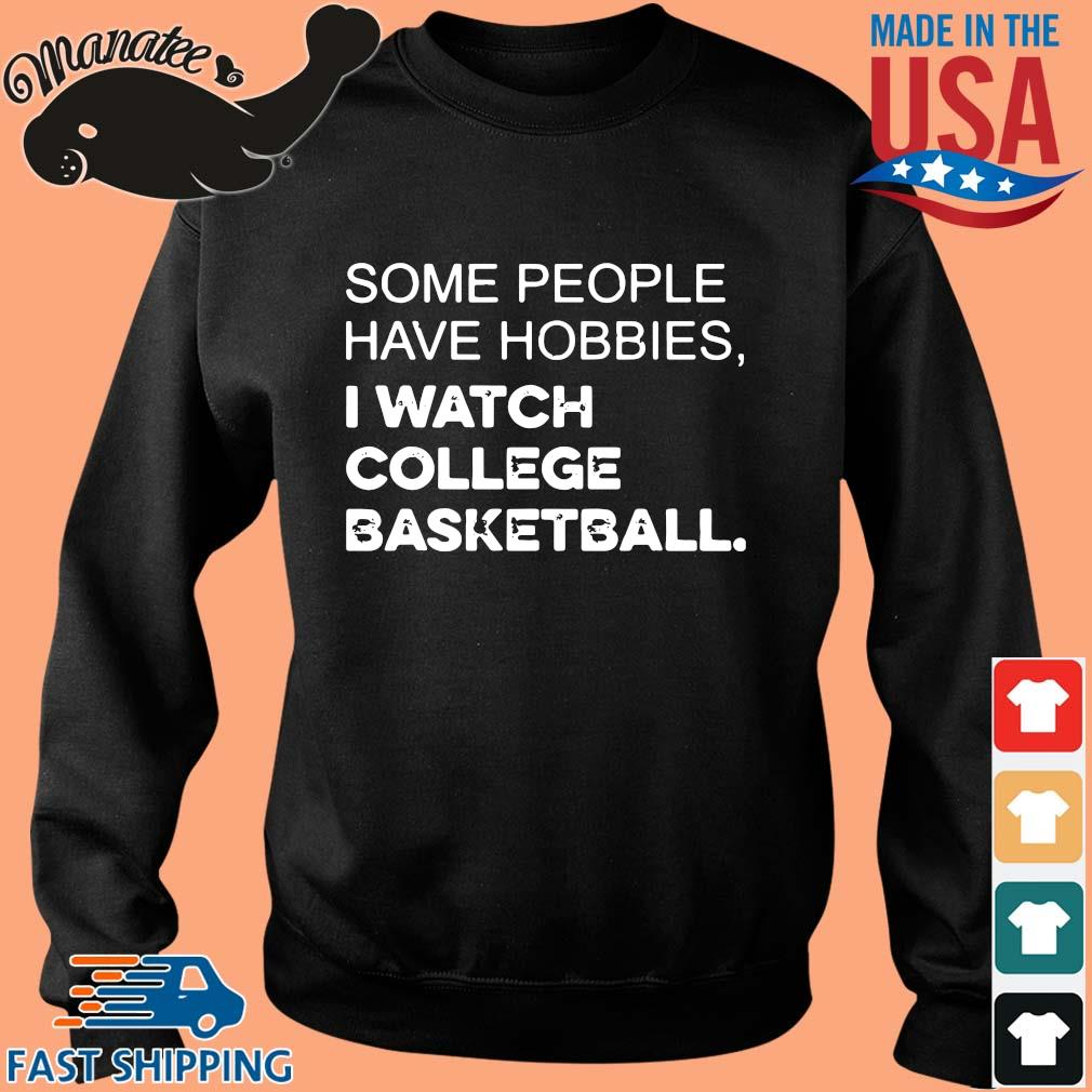 Some people have hobbies I watch college basketball shirt(1) Sweater den