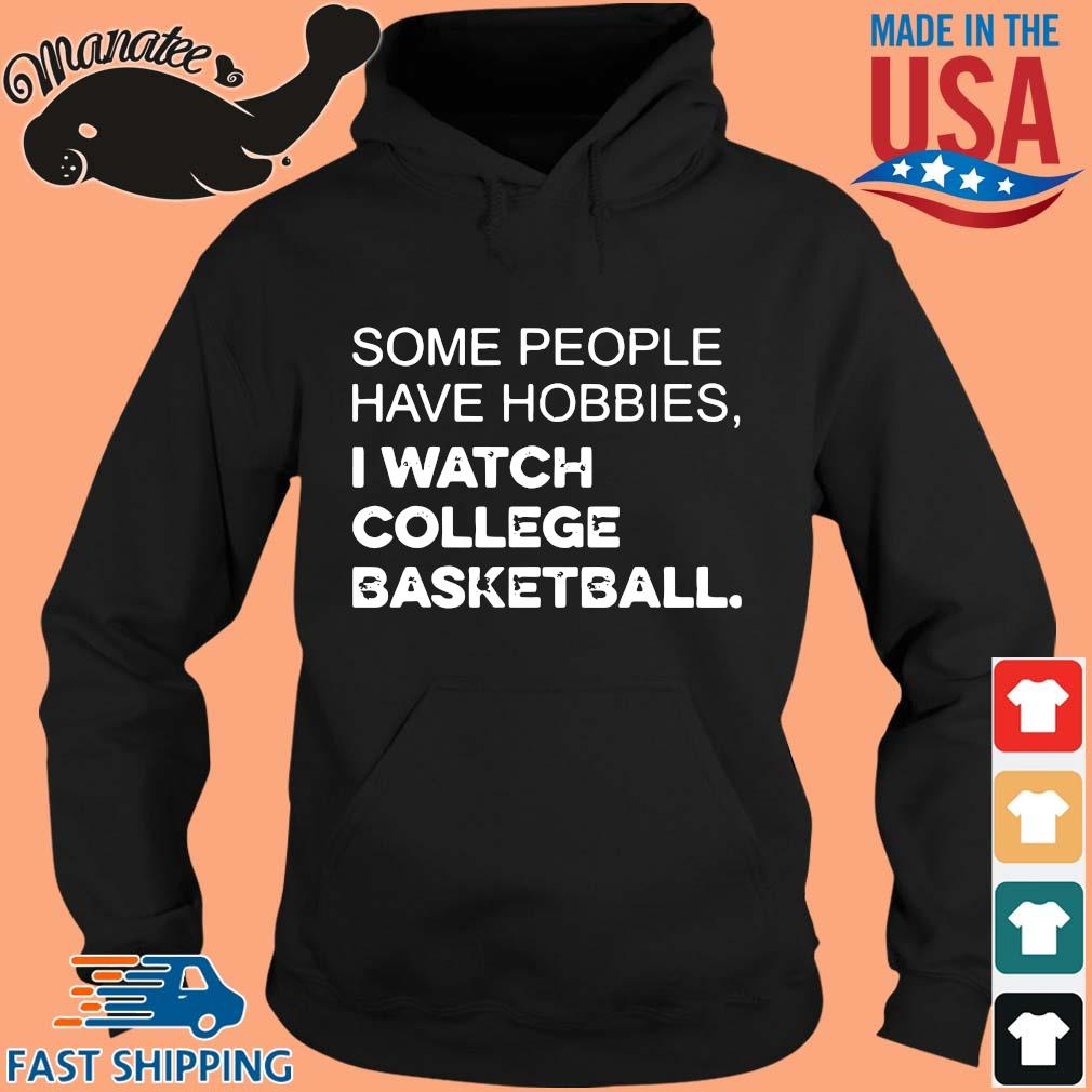 Some people have hobbies I watch college basketball shirt(1) hoodie den