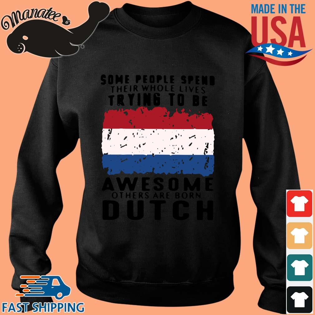 Some people spend their whole lives trying to be awesome others are born dutch s Sweater den