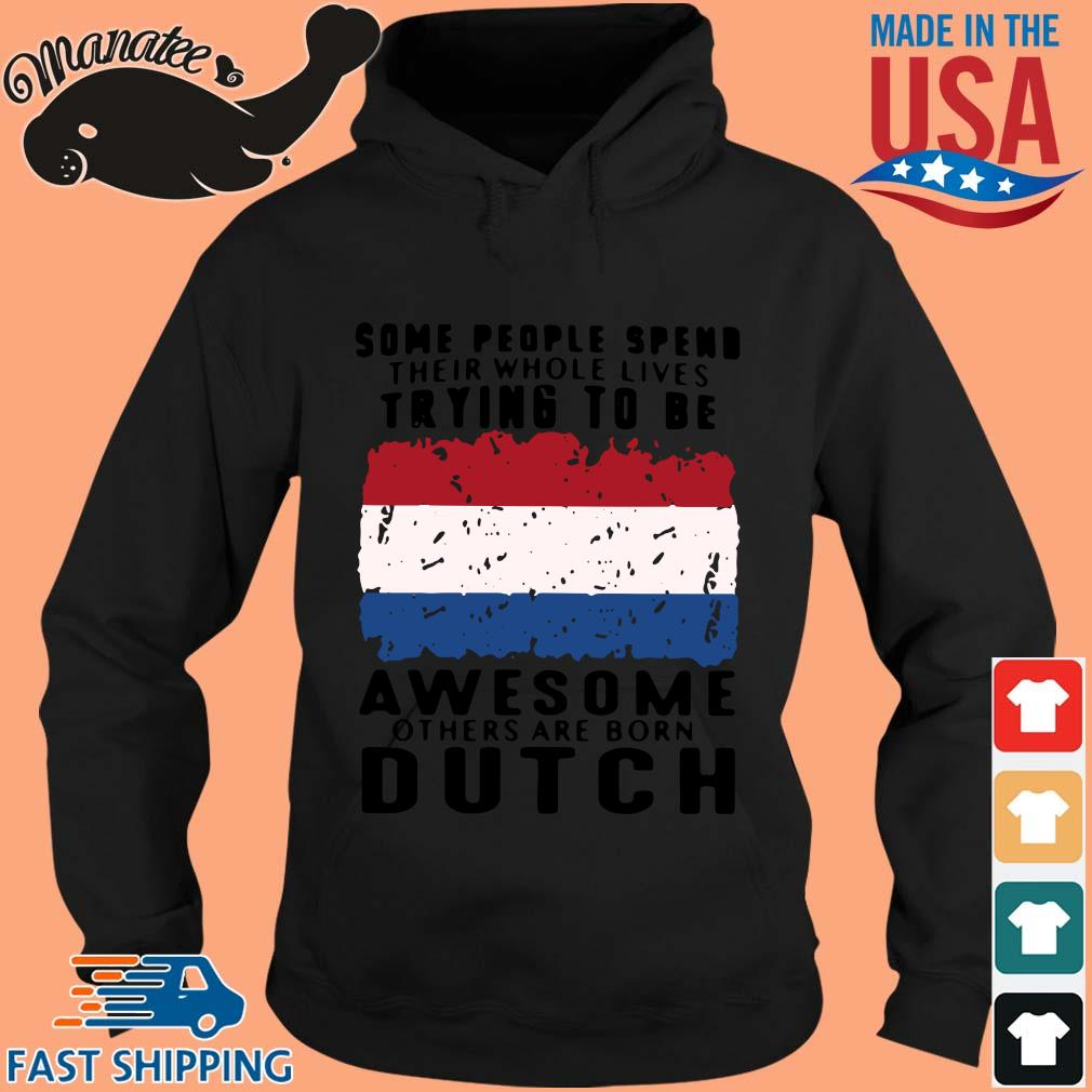 Some people spend their whole lives trying to be awesome others are born dutch s hoodie den