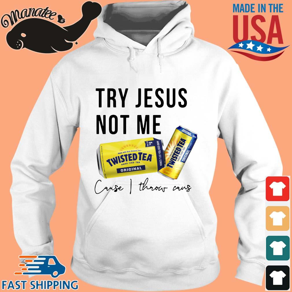 Twisted Tea try Jesus not Me cause I throw caus s hoodie trang