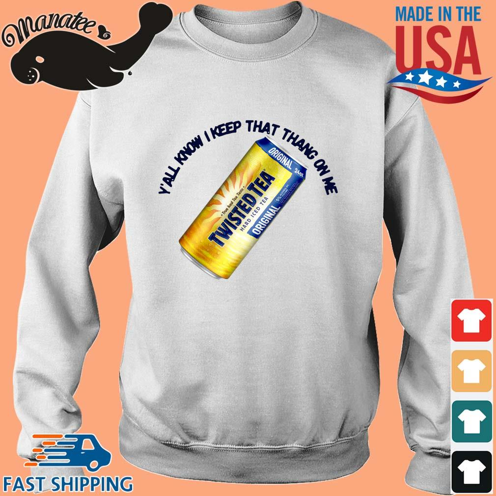 Twisted Tea y'all know I keep that thang on Me s Sweater trang