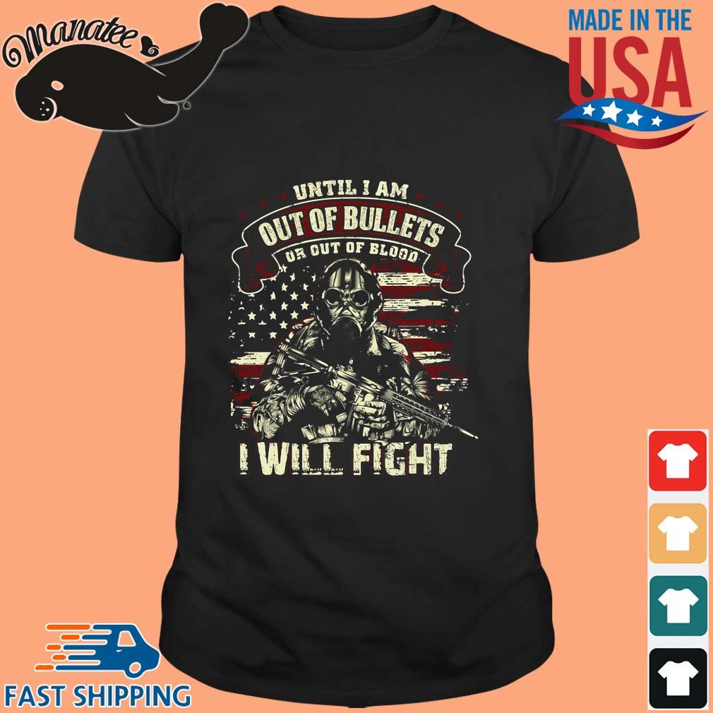 Until I am out of bullets or out of blood I will fight American flag shirt