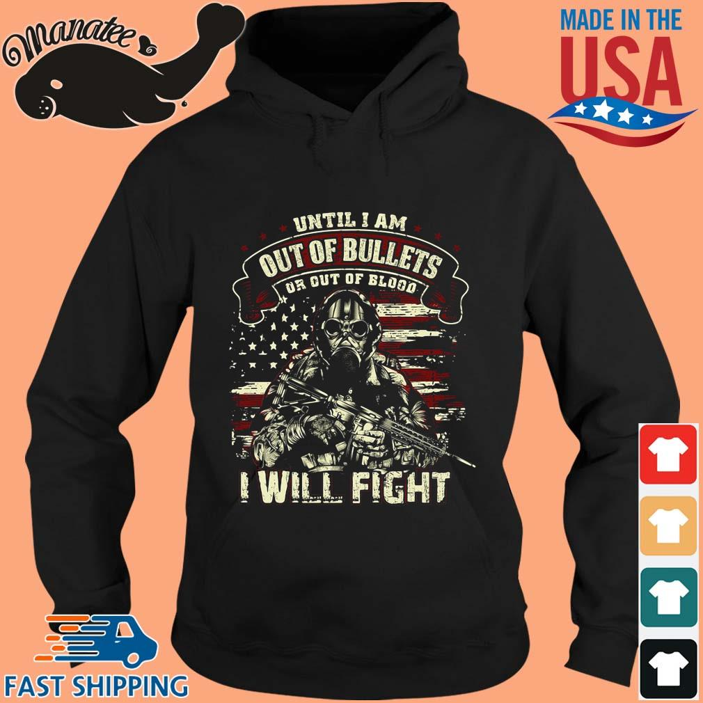 Until I am out of bullets or out of blood I will fight American flag s hoodie den