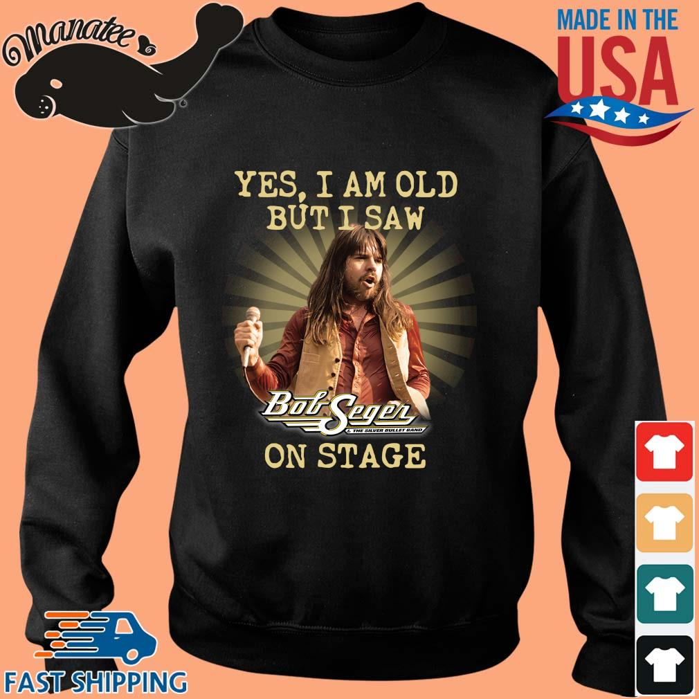 Yes I am old but I saw Bob Seger and the silver bullet band on stage s Sweater den