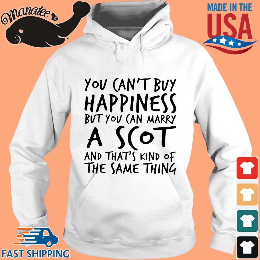 You ca_t buy happiness but you can marry a scot and that_s kind of the same thing s hoodie trang